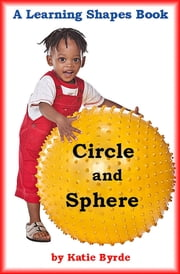 Circle and Sphere: A Learning Shapes Book ebook by Katie Byrde