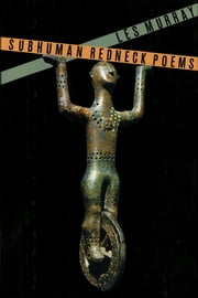 Subhuman Redneck Poems ebook by Les Murray