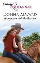 Honeymoon with the Rancher ebook by Donna Alward
