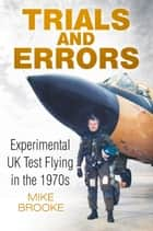 Trials and Errors - Experimental UK Test Flying in the 1970s ebook by Mike Brooke