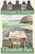 Landscape in Sunlight ebook by Elizabeth Fair