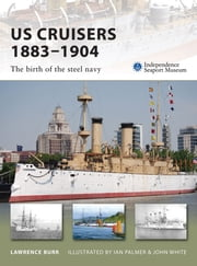 US Cruisers 1883–1904 - The birth of the steel navy ebook by Lawrence Burr,Mr Ian Palmer,John White