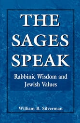 The Sages Speak - Rabbinic Wisdom and Jewish Values ebook by William B. Silverman