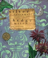 HedgeWitch: Spells, Crafts & Rituals For Natural Magick - Spells, Crafts & Rituals For Natural Magick ebook by Silver RavenWolf