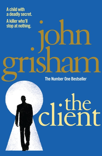 The Client - The blockbuster from the master of the legal thriller ebook by John Grisham