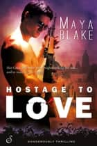 Hostage to Love ebook by Maya Blake