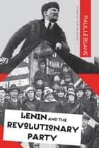 Lenin and the Revolutionary Party ebook by Paul  Le Blanc