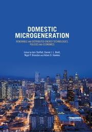 Domestic Microgeneration - Renewable and Distributed Energy Technologies, Policies and Economics ebook by Iain Staffell,Daniel J.L. Brett,Nigel P. Brandon,Adam D. Hawkes