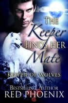 The Keeper Finds Her Mate ebook by Red Phoenix