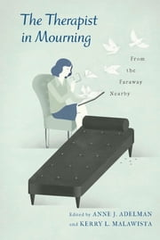 The Therapist in Mourning - From the Faraway Nearby ebook by Anne Adelman,Kerry Malawista