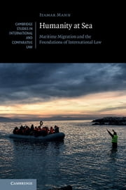Humanity at Sea - Maritime Migration and the Foundations of International Law ebook by Itamar Mann