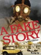 A Fake Story ebook by Jean-Denis Pendanx, Laurent Galandon