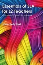 Essentials of SLA for L2 Teachers - A Transdisciplinary Framework ebook by Joan Kelly Hall