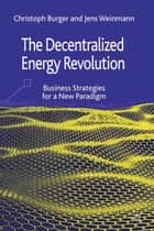 The Decentralized Energy Revolution ebook by C. Burger,J. Weinmann