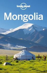 Lonely Planet Mongolia ebook by Lonely Planet,Michael Kohn,Anna Kaminski,Daniel McCrohan