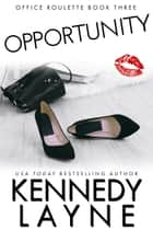 Opportunity (Office Roulette, Book Three) ebook by Kennedy Layne