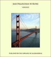 San Francisco in Ruins ebook by Various Authors