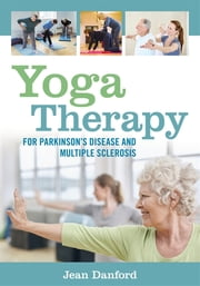 Yoga Therapy for Parkinson's Disease and Multiple Sclerosis ebook by Jean Danford