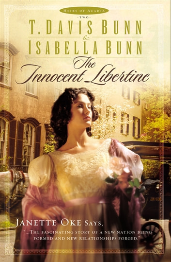 Innocent Libertine, The (Heirs of Acadia Book #2) ebook by T. Davis Bunn,Isabella Bunn