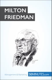 Milton Friedman - Pioneer of economic freedom ebook by 50MINUTES.COM
