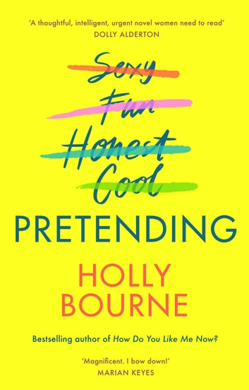 Pretending - The brilliant new adult novel from Holly Bourne. Why be yourself when you can be perfect? ebook by Holly Bourne