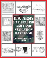 U.S. Army Map Reading and Land Navigation Handbook ebook by Department of the Army