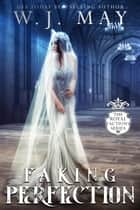 Faking Perfection - Royal Factions, #4 ebook by W.J. May