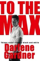 To The Max ebook by Darlene Gardner