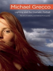 Lighting and the Dramatic Portrait: The Art of Celebrity and Editorial Photography ebook by Michael Grecco