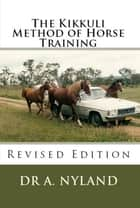 The Kikkuli Method of Horse Training (Equestrian / Sports) ebook by Dr A. Nyland