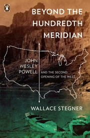 Beyond the Hundredth Meridian - John Wesley Powell and the Second Opening of the West ebook by Wallace Stegner