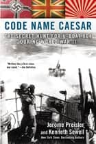 Code Name Caesar - The Secret Hunt for U-Boat 864 During World War II ebook by Jerome Preisler, Kenneth Sewell