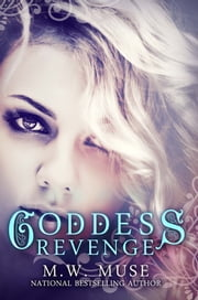 Goddess Revenge - Book 4 ebook by M.W. Muse