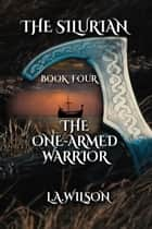 The One-Armed Warrior - The Silurian, #4 ebook by