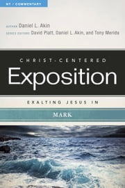 Exalting Jesus in Mark ebook by David Platt,Tony Merida,Dr. Daniel L. Akin