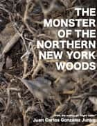 The Monster of the Northern New York Woods ebook by Juan Carlos González Junior