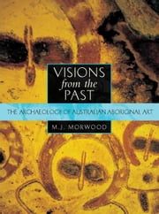 Visions from the Past: The Archaeology of Australian Aboriginal Art ebook by Morwood, Mj