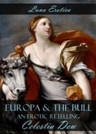 Europa and the Bull: An Erotic Retelling ebook by Celestia Dew