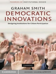 Democratic Innovations - Designing Institutions for Citizen Participation ebook by Graham Smith