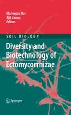 Diversity and Biotechnology of Ectomycorrhizae ebook by Mahendra Rai, Ajit Varma