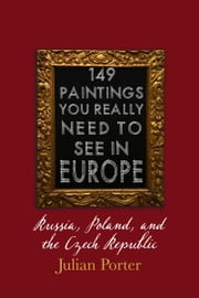 149 Paintings You Really Should See in Europe — Russia, Poland, and the Czech Republic ebook by Julian Porter
