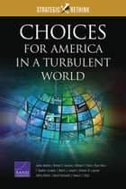 Choices for America in a Turbulent World ebook by James Dobbins,Richard H. Solomon,Michael S. Chase,Ryan Henry,F. Stephen Larrabee,Robert J. Lempert,Andrew M. Liepman,Jeffrey Martini,David Ochmanek,Howard J. Shatz