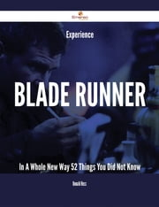 Experience Blade Runner In A Whole New Way - 52 Things You Did Not Know ebook by Donald Hess