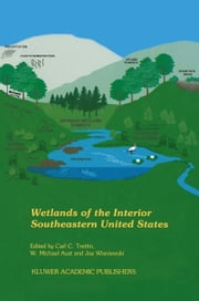 Wetlands of the Interior Southeastern United States ebook by C.C. Trettin,W.M. Aust,Joe Wisniewski