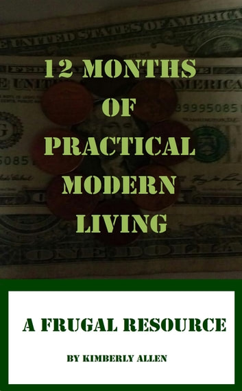12 Months of Practical Modern Living: A Frugal Resource ebook by Kimberly Allen