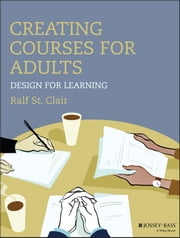 Creating Courses for Adults - Design for Learning ebook by Ralf St. Clair