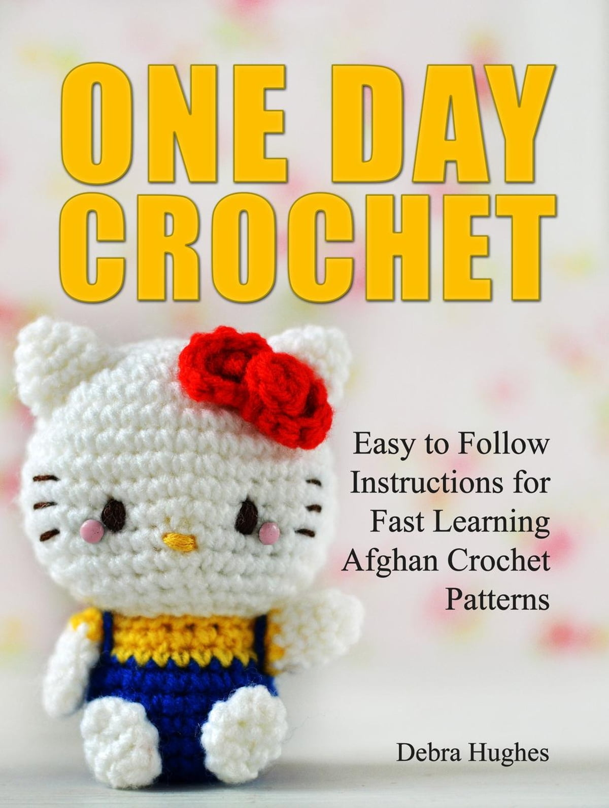 One Day Crochet Easy To Follow Instructions For Fast Learning