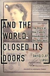 And The World Closed Its Doors - The Story Of One Family Abandoned To The Holocaust ebook by David Clay Large
