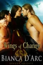 Wings of Change - Dragon Knights 4.5 ebook by