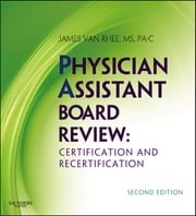Physician Assistant Board Review - Expert Consult - Online and Print ebook by James Van Rhee, MS, PA-C